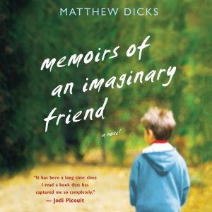 Memoirs of an Imaginary Friend, by Matthew Dicks